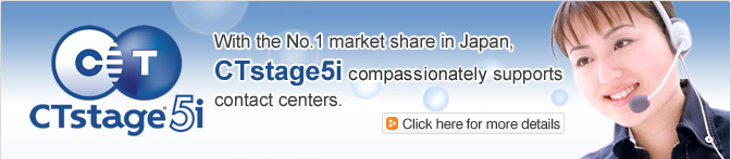 With the No.1 market share in Japan, CTstage5i compassionaltely supports contact centers.